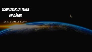 Visualiser un endroit précis du globe avec Google Earth